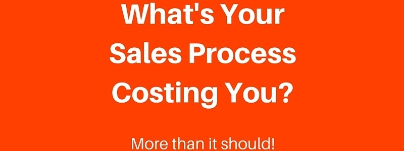 What's Your Sales Process Really Costing You?