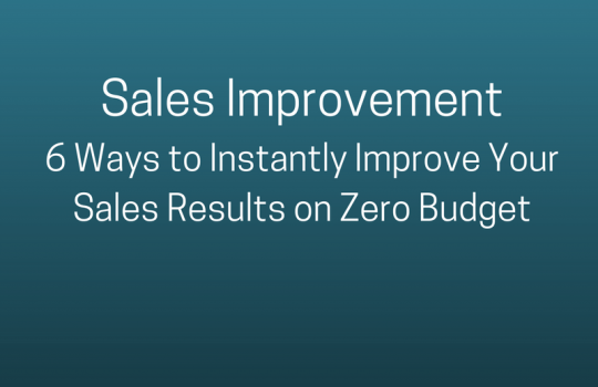 Sales Improvement – 6 Ways to Amp Your Sales Results on Zero Budget