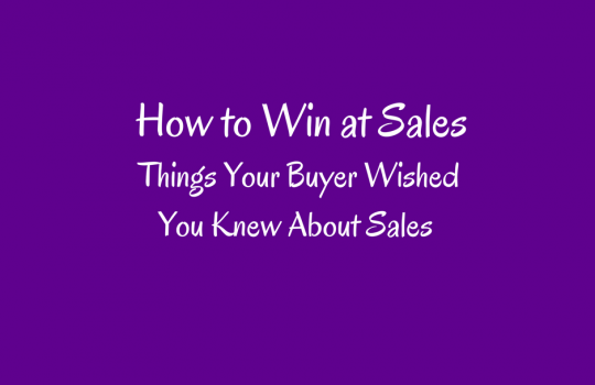 17 Things Your Buyer Wished You Knew About Sales | How to Win at Sales