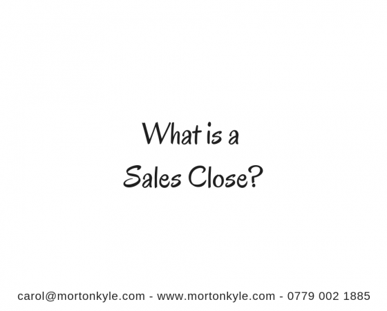 What is a Sales Close? Probably Not What You Think…