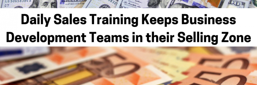 10 Reasons Why Daily Sales Training Keeps Business Development Teams in their Selling Zone